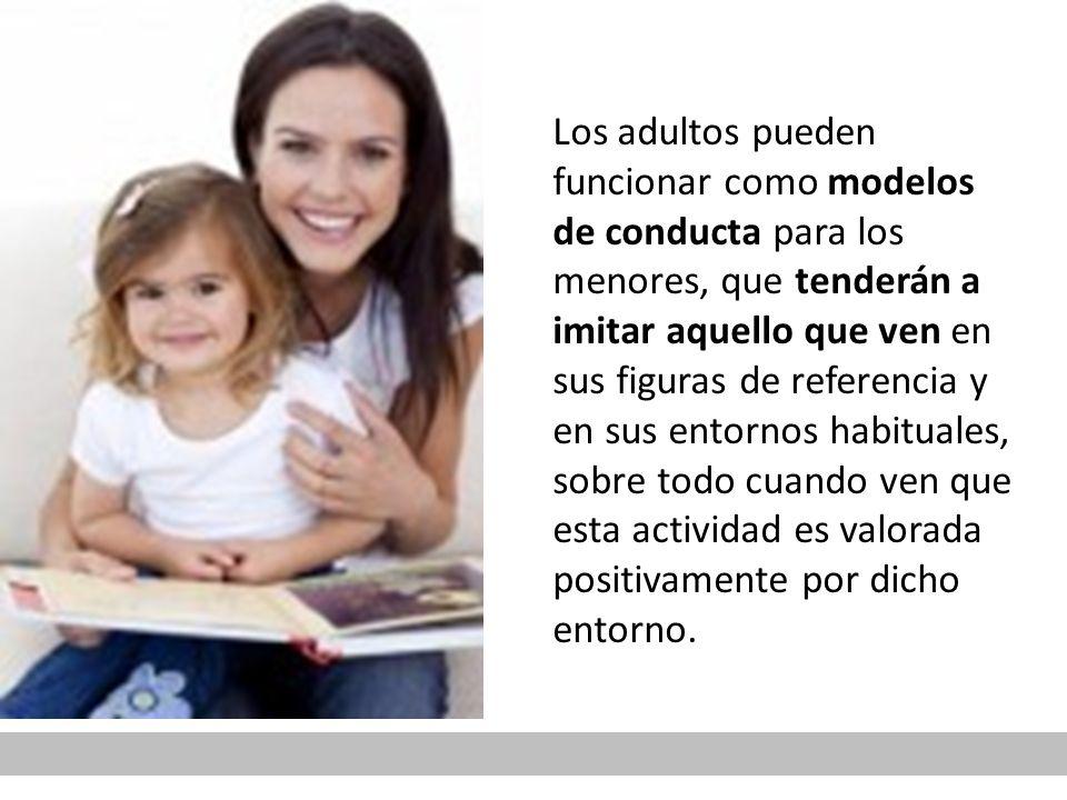 Los adultos pueden funcionar como modelos de conducta para los menores, que tenderán a imitar aquello que ven en sus figuras de referencia y en sus entornos habituales, sobre todo cuando ven que esta actividad es valorada positivamente por dicho entorno.