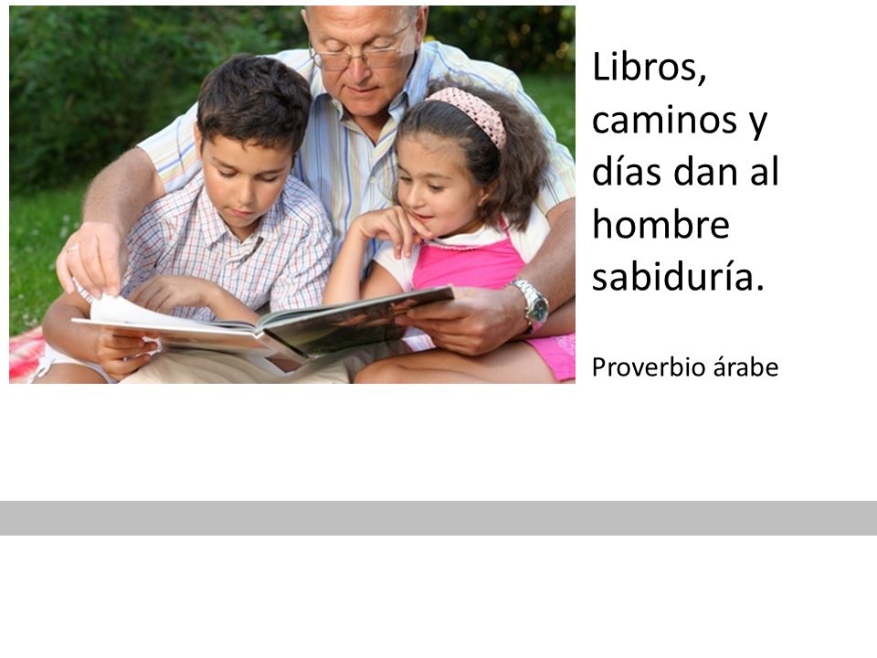 Libros, caminos y días dan al hombre sabiduría.