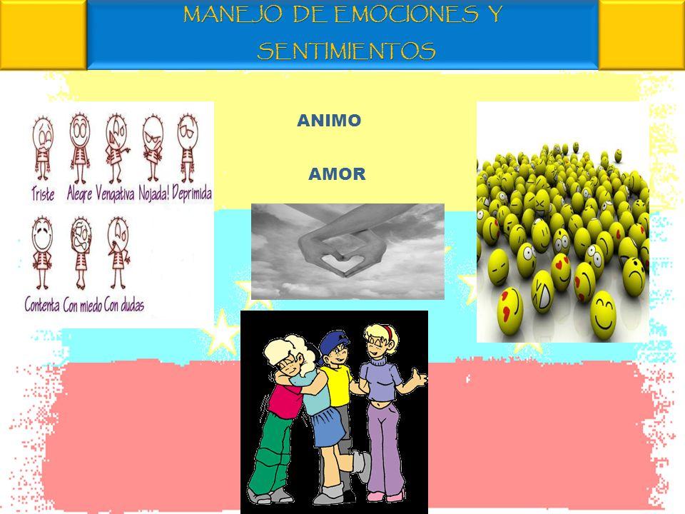 MANEJO DE EMOCIONES Y SENTIMIENTOS ANIMO AMOR
