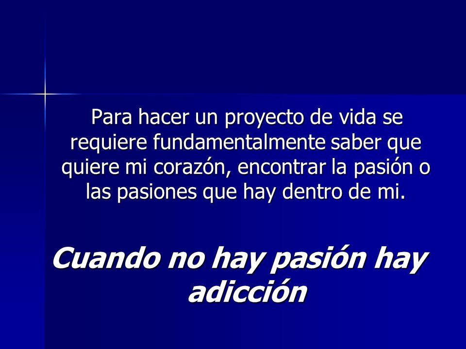 Cuando no hay pasión hay adicción