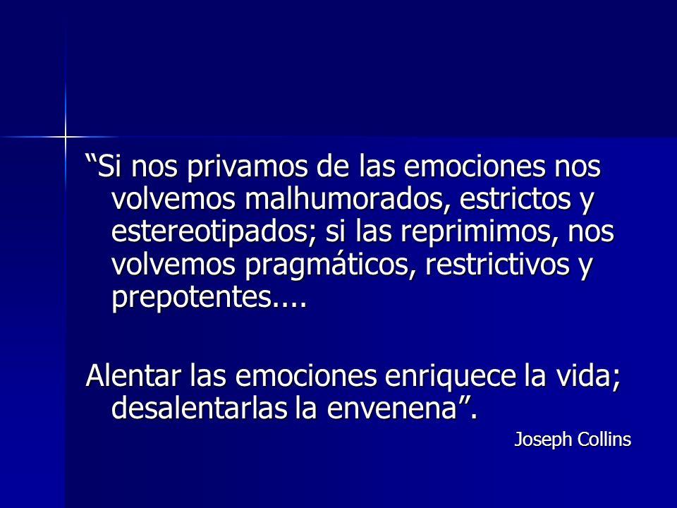 Alentar las emociones enriquece la vida; desalentarlas la envenena .
