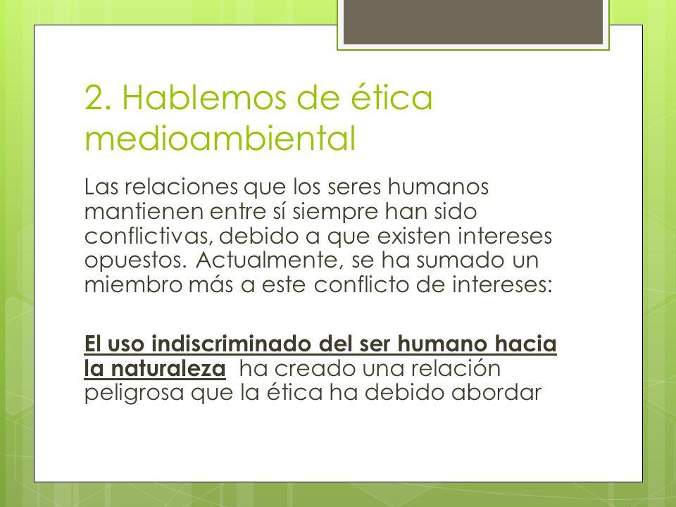 2. Hablemos de ética medioambiental