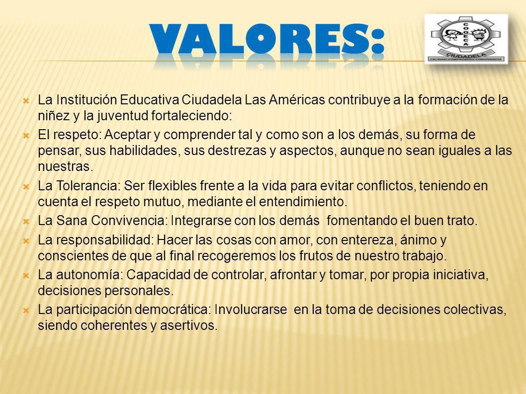 VALORES: La Institución Educativa Ciudadela Las Américas contribuye a la formación de la niñez y la juventud fortaleciendo: