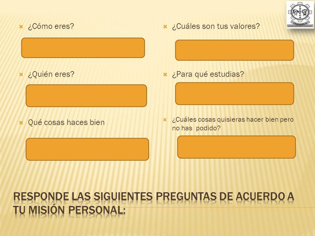 Responde las siguientes preguntas de acuerdo a tu misión personal: