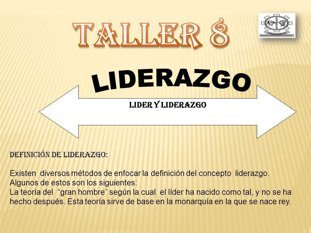 TALLER 8 LIDER Y LIDERAZGO Definición de liderazgo: