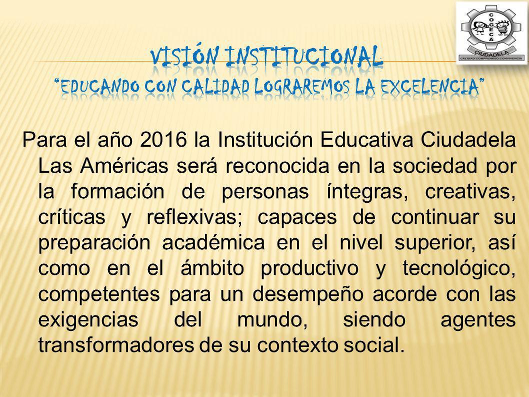 Visión Institucional EDUCANDO CON CALIDAD LOGRAREMOS LA EXCELENCIA