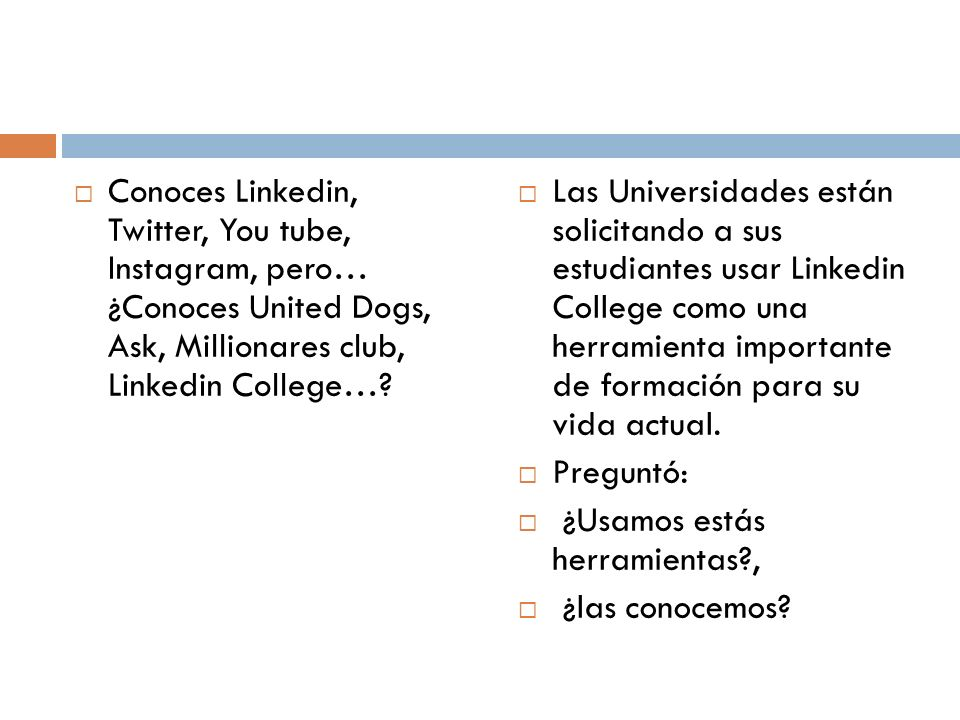Conoces Linkedin, Twitter, You tube, Instagram, pero… ¿Conoces United Dogs, Ask, Millionares club, Linkedin College…