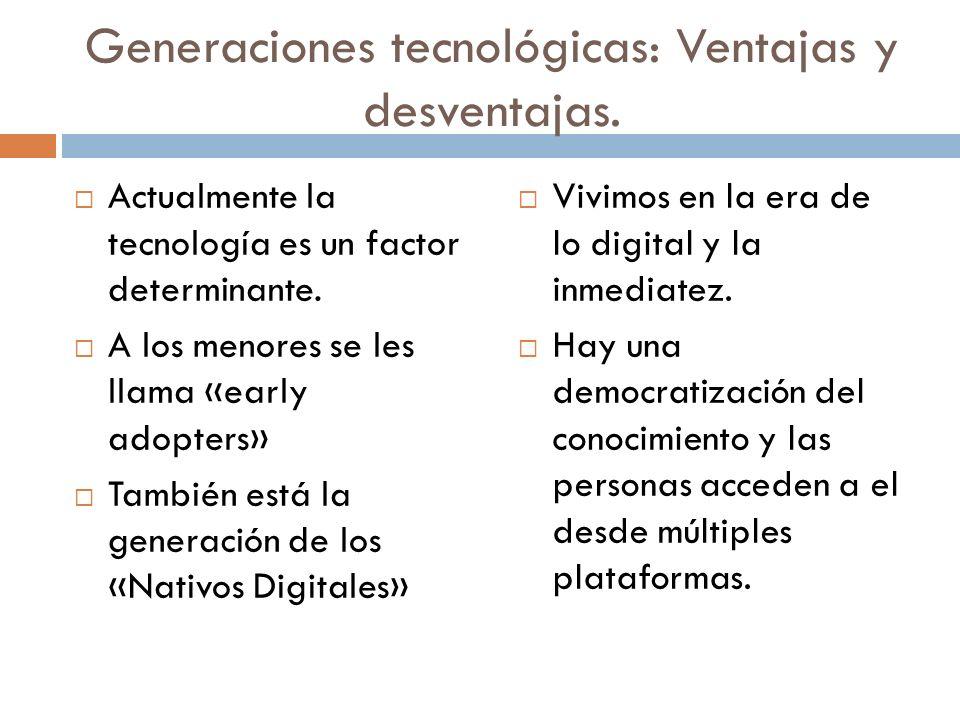Generaciones tecnológicas: Ventajas y desventajas.