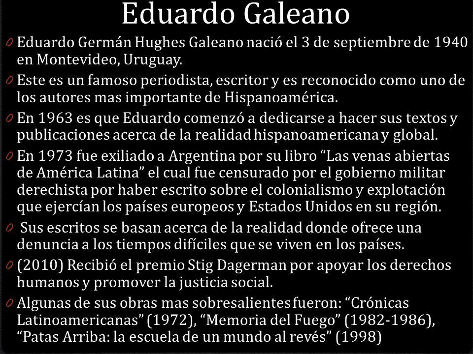 Eduardo Galeano Eduardo Germán Hughes Galeano nació el 3 de septiembre de 1940 en Montevideo, Uruguay.