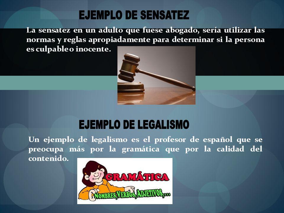 EJEMPLO DE SENSATEZ EJEMPLO DE LEGALISMO