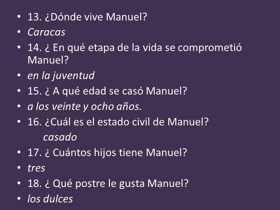 13. ¿Dónde vive Manuel Caracas. 14. ¿ En qué etapa de la vida se comprometió Manuel en la juventud.