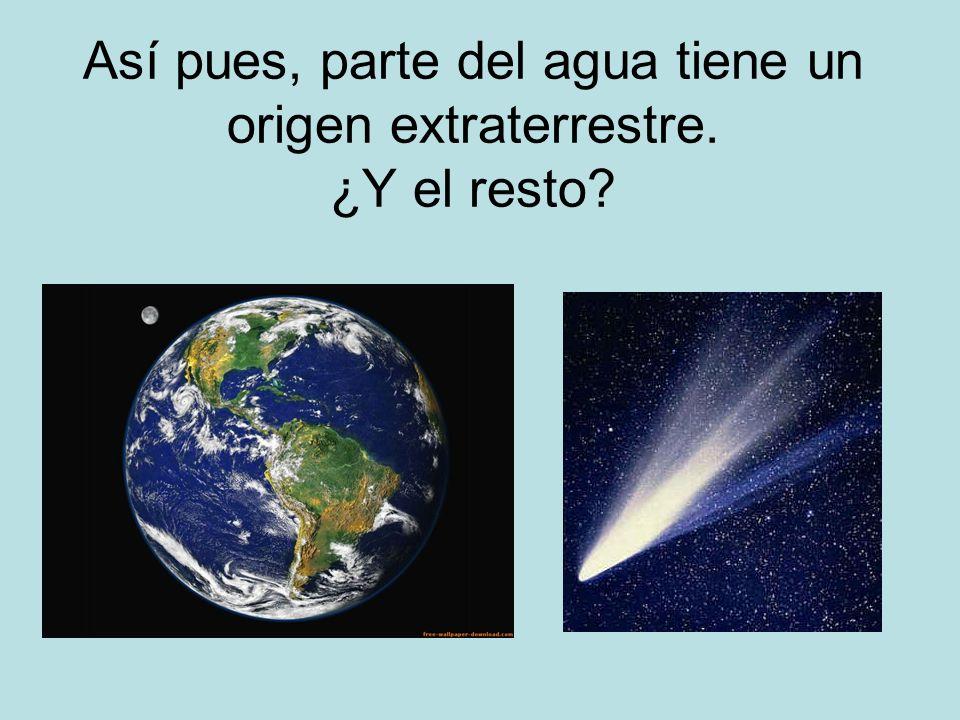Así pues, parte del agua tiene un origen extraterrestre. ¿Y el resto