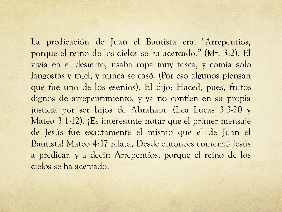 La predicación de Juan el Bautista era, Arrepentíos, porque el reino de los cielos se ha acercado. (Mt.