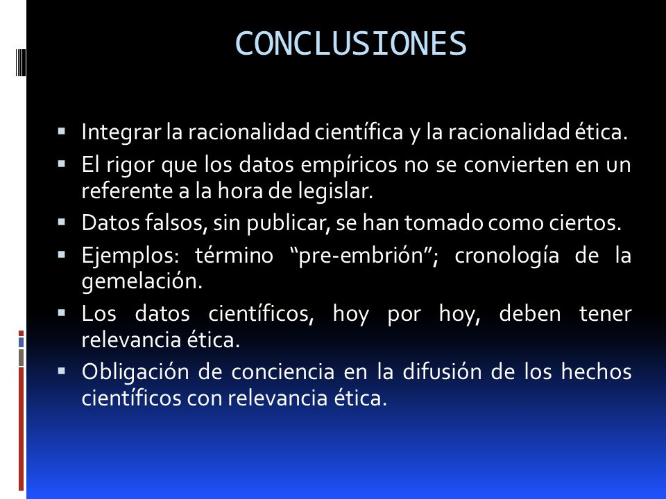CONCLUSIONES Integrar la racionalidad científica y la racionalidad ética.