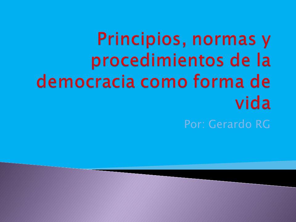 Principios, normas y procedimientos de la democracia como forma de vida