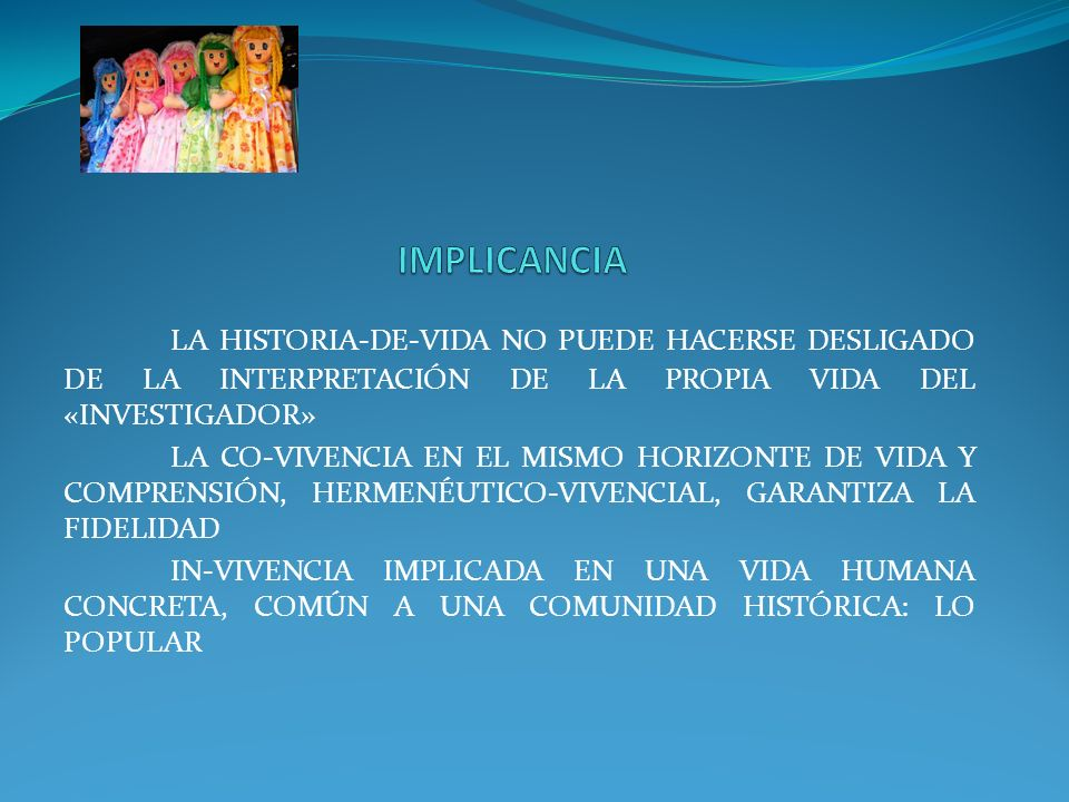 IMPLICANCIA LA HISTORIA-DE-VIDA NO PUEDE HACERSE DESLIGADO DE LA INTERPRETACIÓN DE LA PROPIA VIDA DEL «INVESTIGADOR»