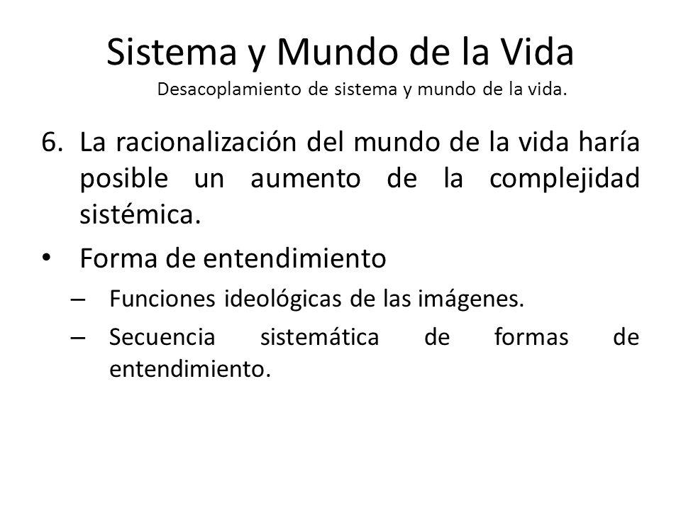 Sistema y Mundo de la Vida Desacoplamiento de sistema y mundo de la vida.