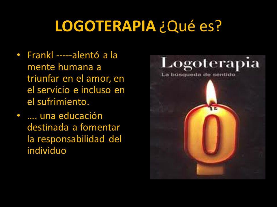 LOGOTERAPIA ¿Qué es Frankl -----alentó a la mente humana a triunfar en el amor, en el servicio e incluso en el sufrimiento.