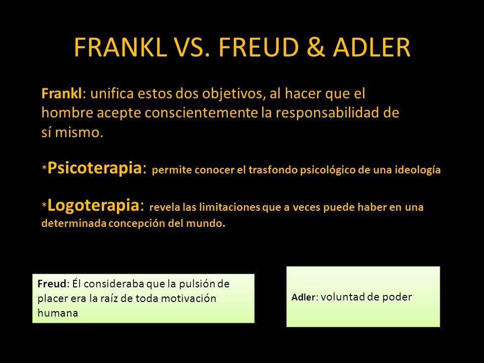 FRANKL VS. FREUD & ADLER Frankl: unifica estos dos objetivos, al hacer que el. hombre acepte conscientemente la responsabilidad de.