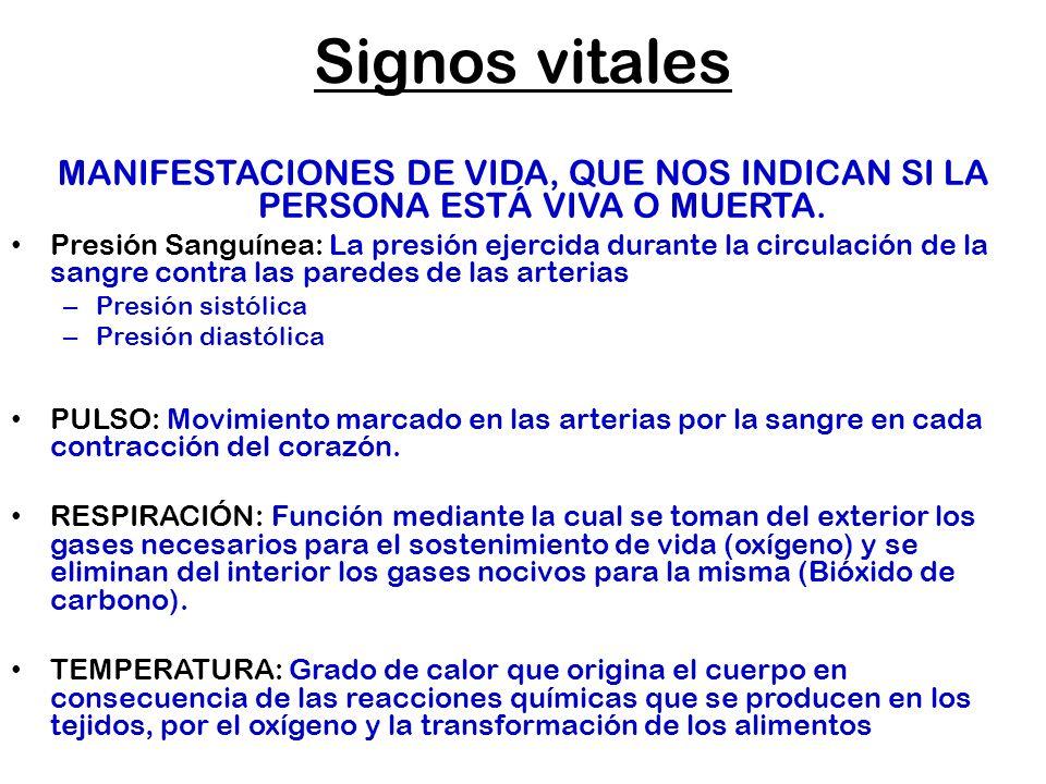 Signos vitales MANIFESTACIONES DE VIDA, QUE NOS INDICAN SI LA PERSONA ESTÁ VIVA O MUERTA.
