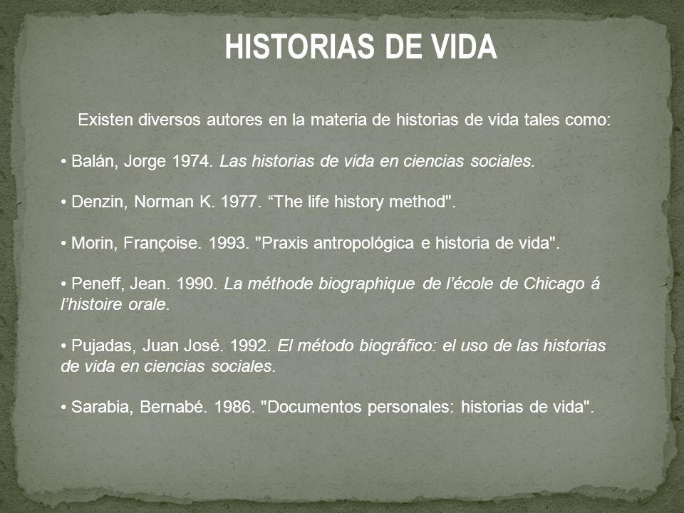 HISTORIAS DE VIDA Existen diversos autores en la materia de historias de vida tales como: