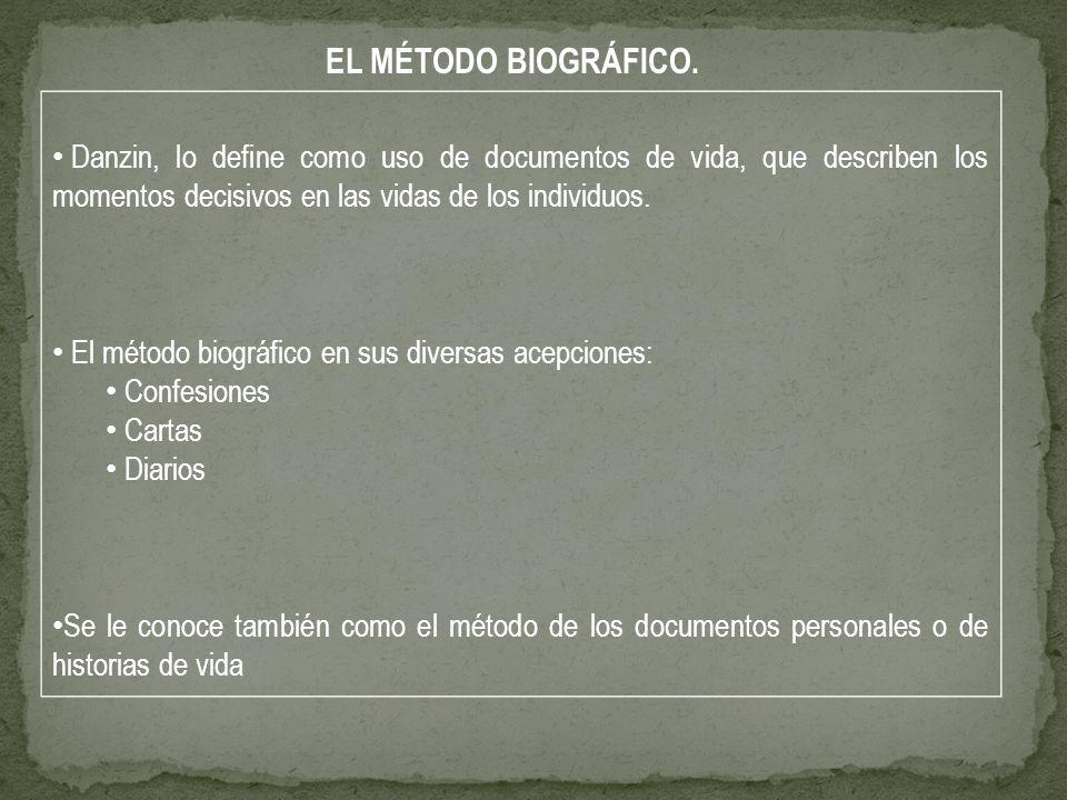 EL MÉTODO BIOGRÁFICO. Danzin, lo define como uso de documentos de vida, que describen los momentos decisivos en las vidas de los individuos.