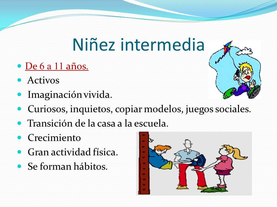 Niñez intermedia De 6 a 11 años. Activos Imaginación vivida.