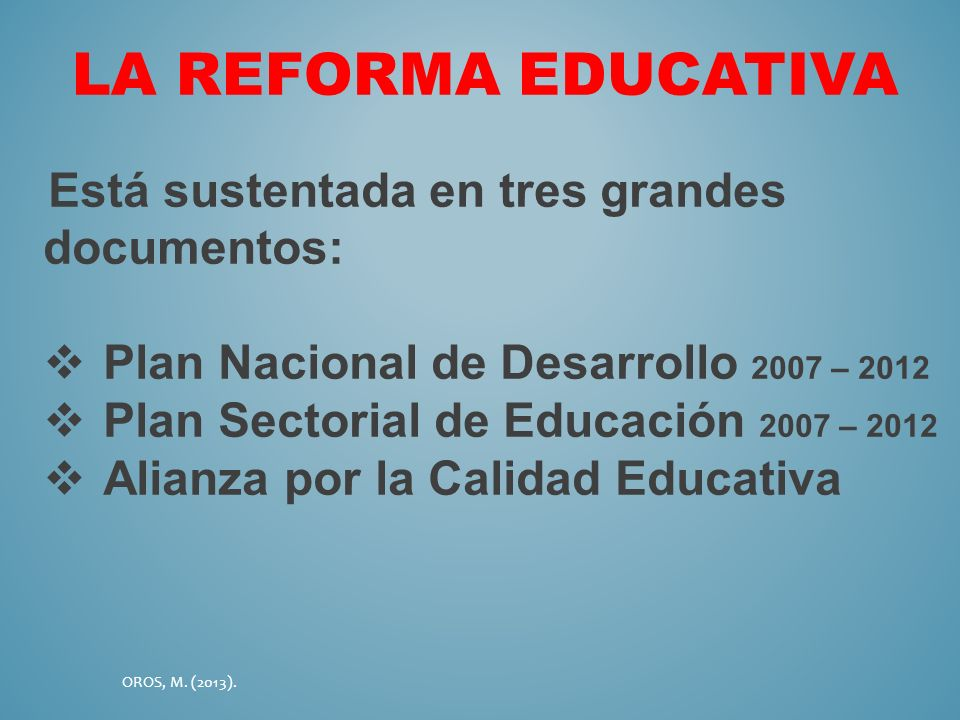 LA REFORMA EDUCATIVA Plan Nacional de Desarrollo 2007 – 2012