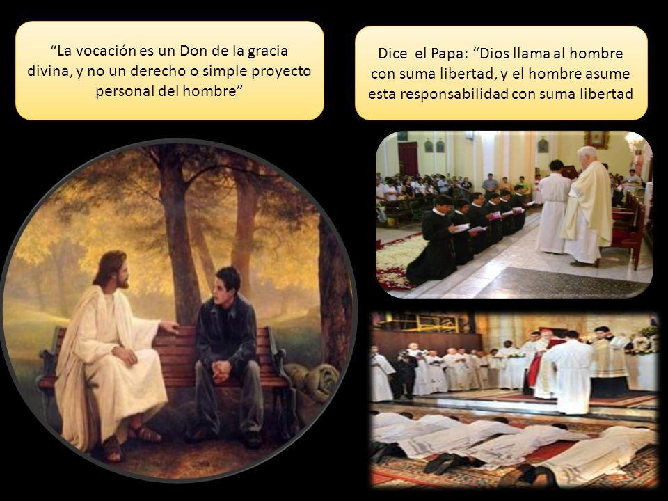 La vocación es un Don de la gracia divina, y no un derecho o simple proyecto personal del hombre