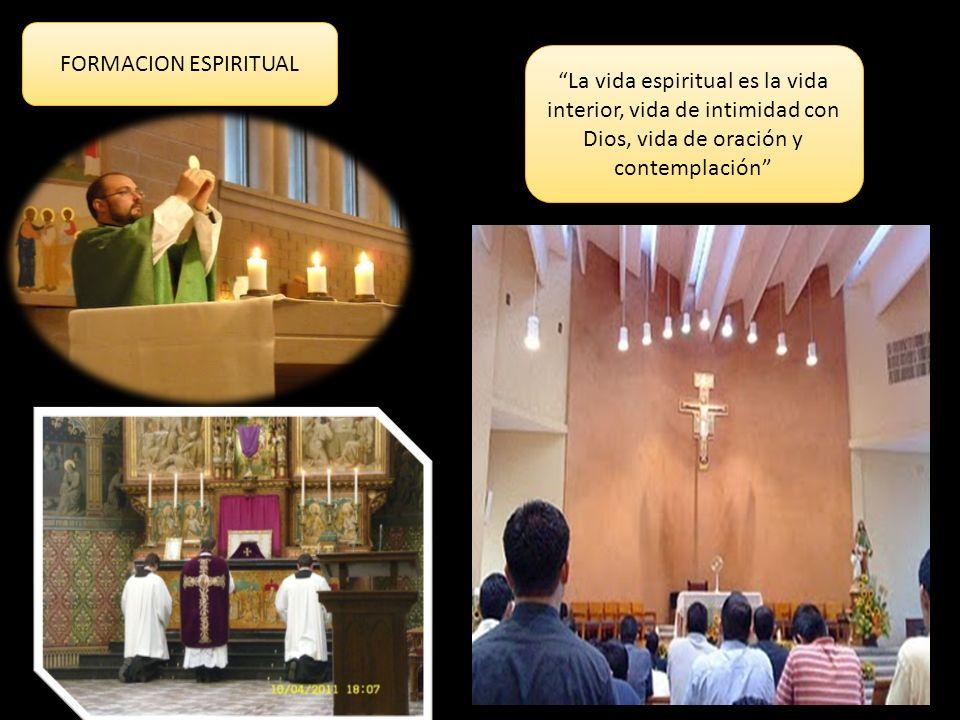 FORMACION ESPIRITUAL La vida espiritual es la vida interior, vida de intimidad con Dios, vida de oración y contemplación