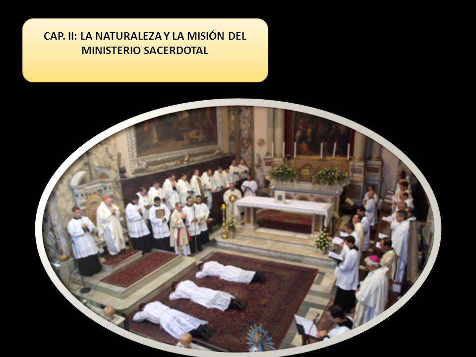 CAP. II: LA NATURALEZA Y LA MISIÓN DEL MINISTERIO SACERDOTAL
