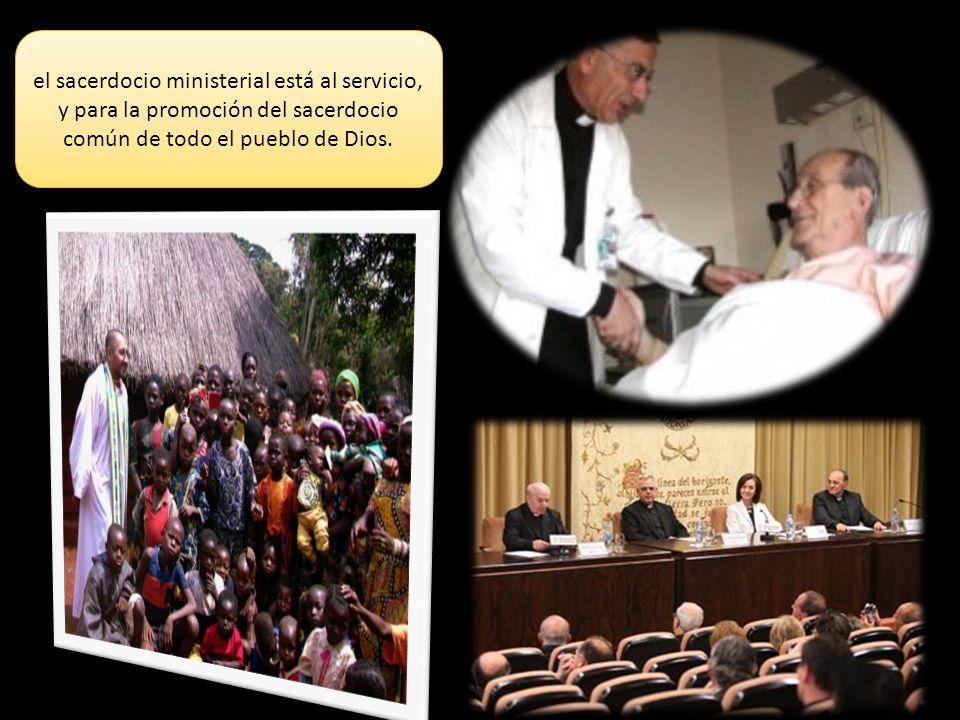 el sacerdocio ministerial está al servicio, y para la promoción del sacerdocio común de todo el pueblo de Dios.