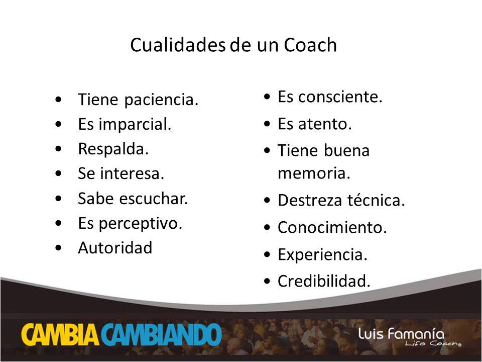 Cualidades de un Coach Tiene paciencia. Es imparcial. Respalda.