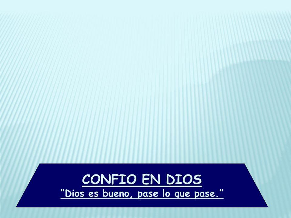 Dios es bueno, pase lo que pase.