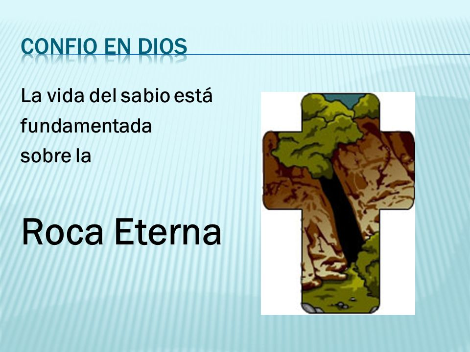 Roca Eterna Confio en dios La vida del sabio está fundamentada