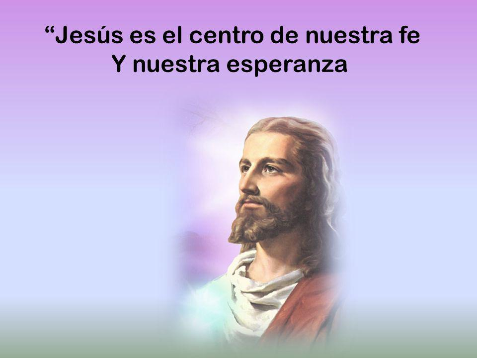 Jesús es el centro de nuestra fe