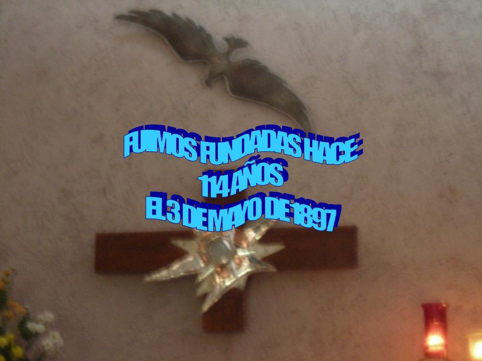 FUIMOS FUNDADAS HACE: 114 AÑOS EL 3 DE MAYO DE 1897