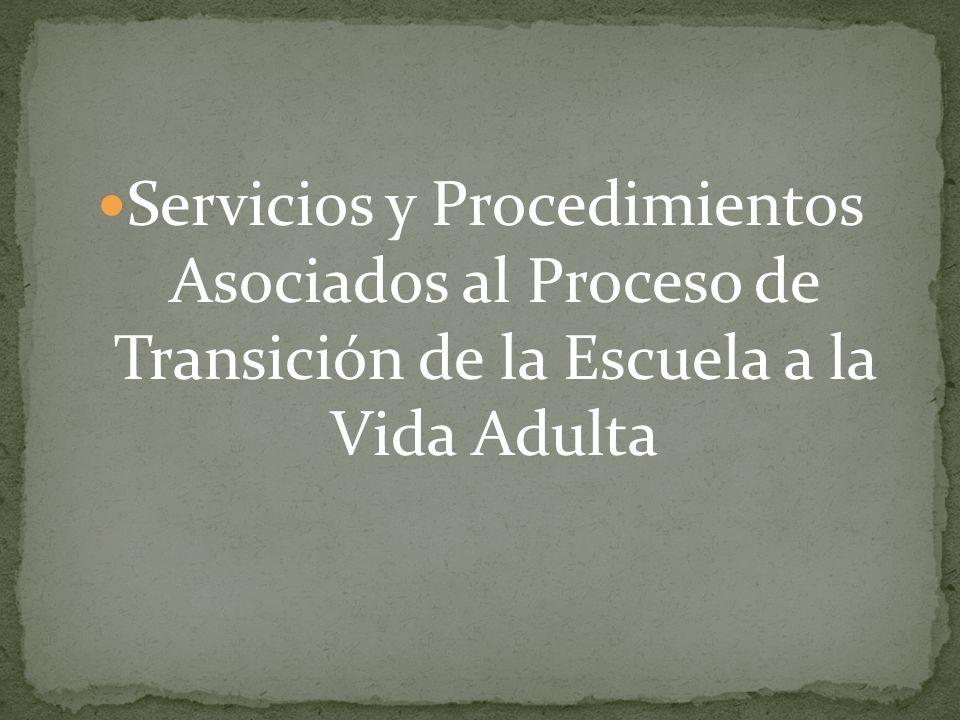 Servicios y Procedimientos Asociados al Proceso de Transición de la Escuela a la Vida Adulta