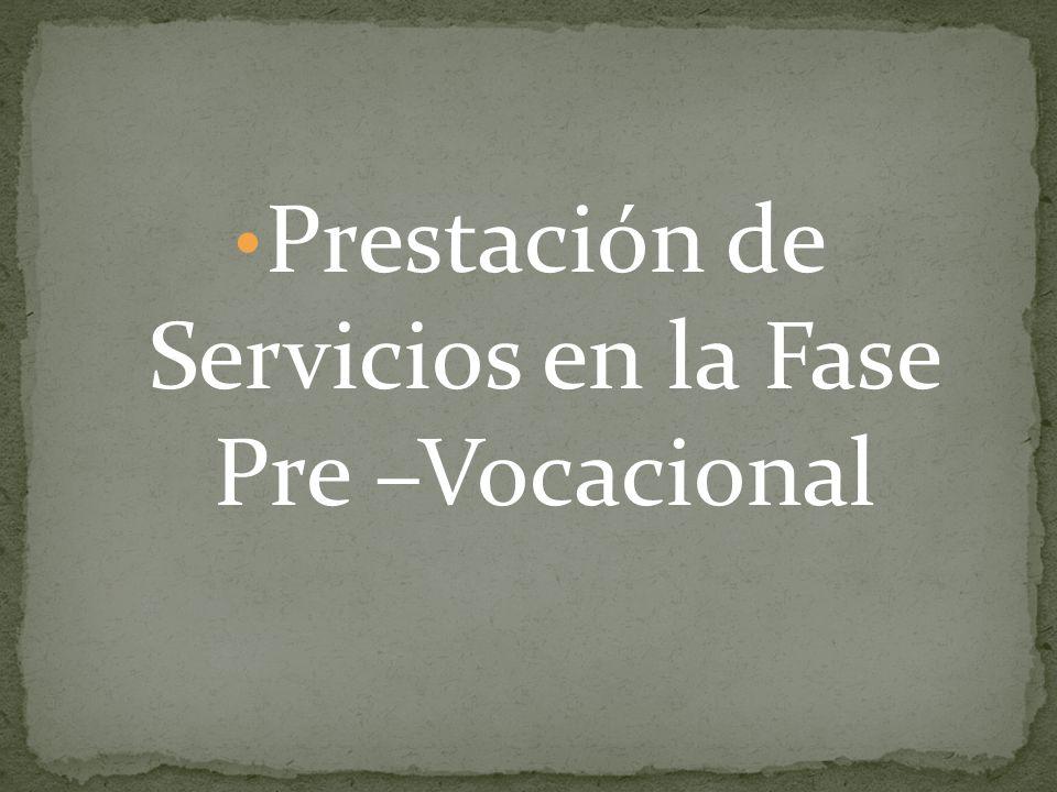 Prestación de Servicios en la Fase Pre –Vocacional