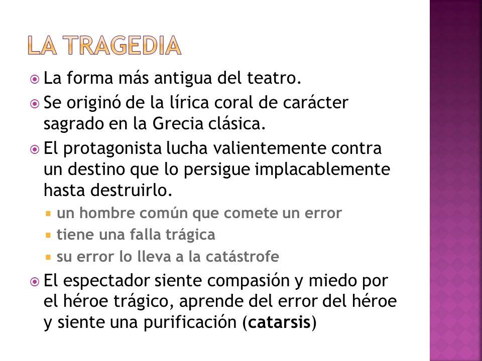 La tragedia La forma más antigua del teatro.