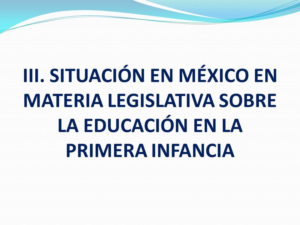III. SITUACIÓN EN MÉXICO EN MATERIA LEGISLATIVA SOBRE LA EDUCACIÓN EN LA PRIMERA INFANCIA