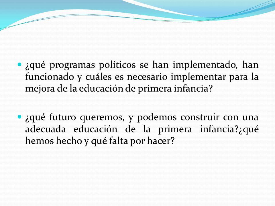 ¿qué programas políticos se han implementado, han funcionado y cuáles es necesario implementar para la mejora de la educación de primera infancia