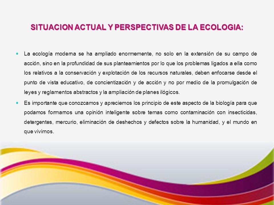 SITUACION ACTUAL Y PERSPECTIVAS DE LA ECOLOGIA: