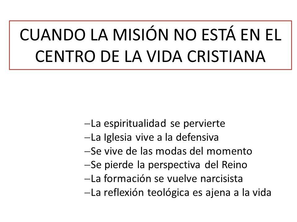 CUANDO LA MISIÓN NO ESTÁ EN EL CENTRO DE LA VIDA CRISTIANA