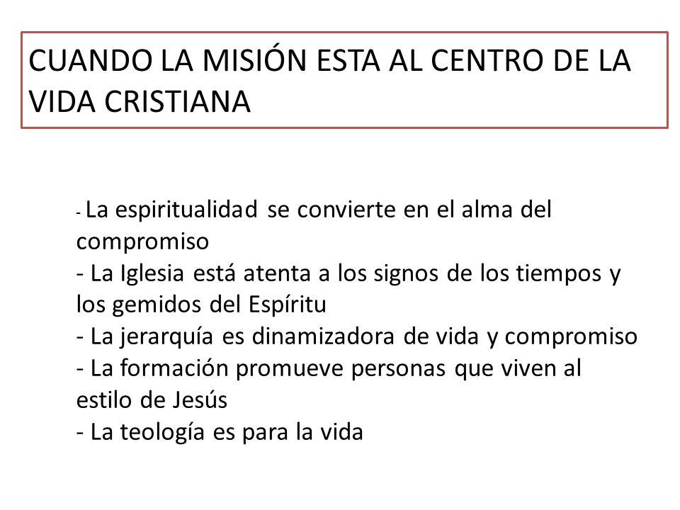 CUANDO LA MISIÓN ESTA AL CENTRO DE LA VIDA CRISTIANA