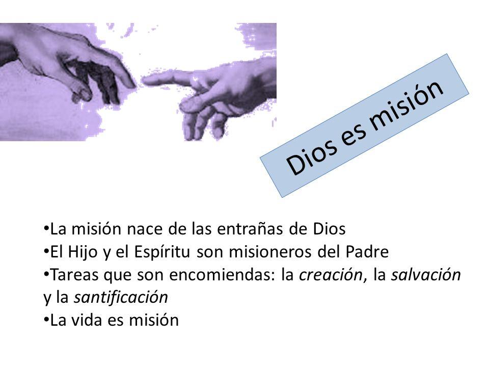 Dios es misión La misión nace de las entrañas de Dios