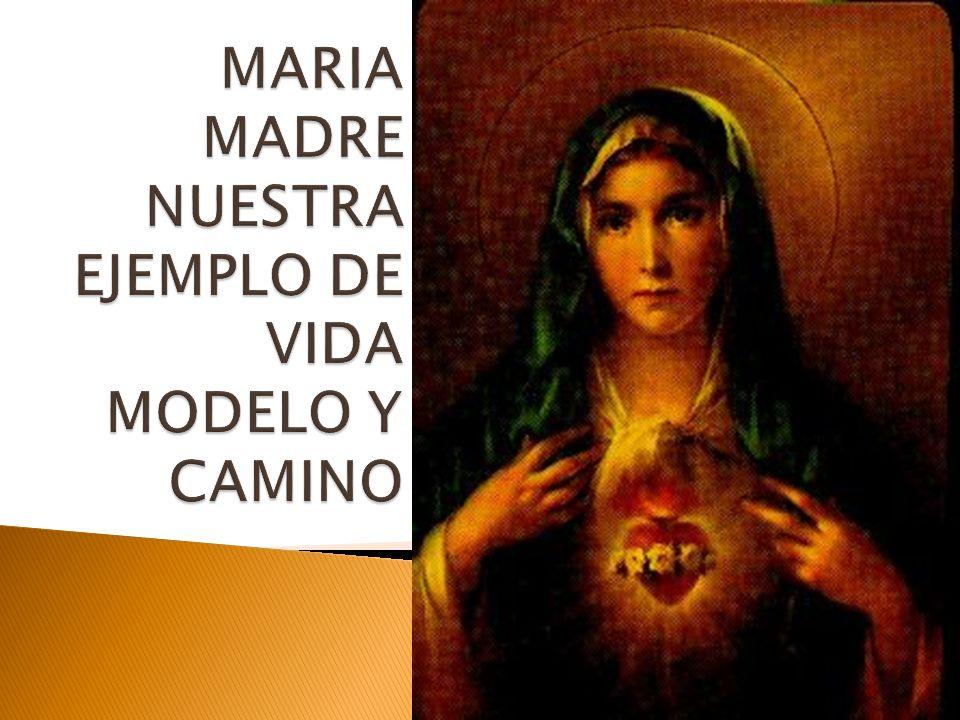 MARIA MADRE NUESTRA EJEMPLO DE VIDA MODELO Y CAMINO