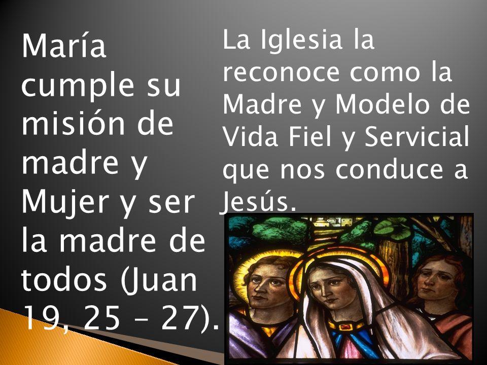La Iglesia la reconoce como la Madre y Modelo de Vida Fiel y Servicial que nos conduce a Jesús.