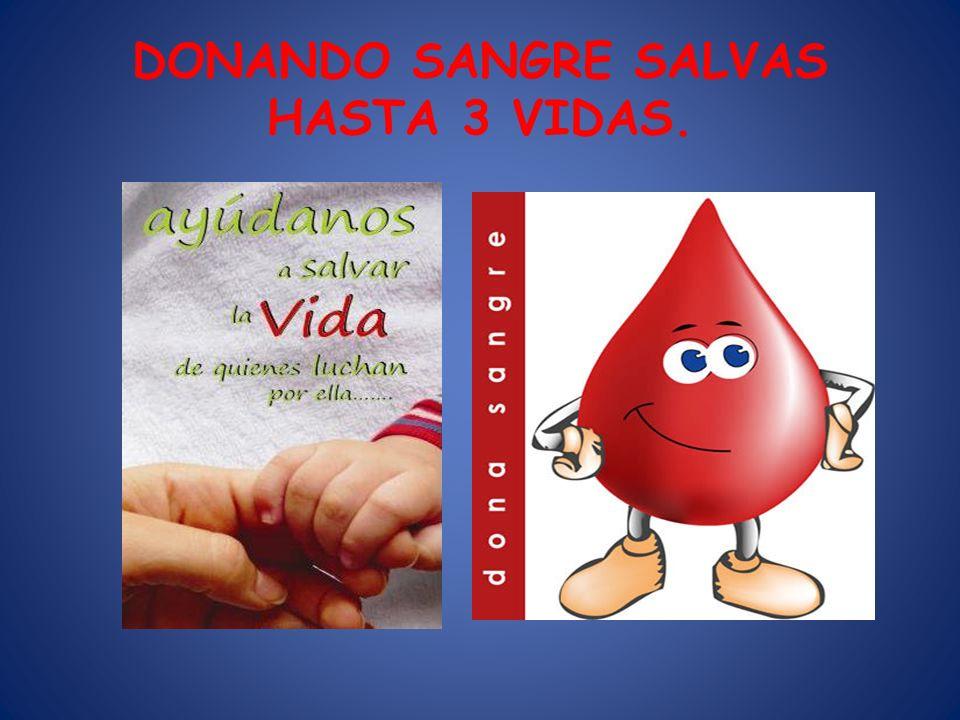 DONANDO SANGRE SALVAS HASTA 3 VIDAS.