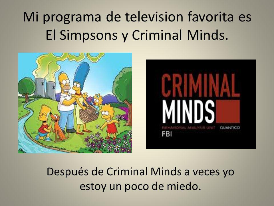 Mi programa de television favorita es El Simpsons y Criminal Minds.
